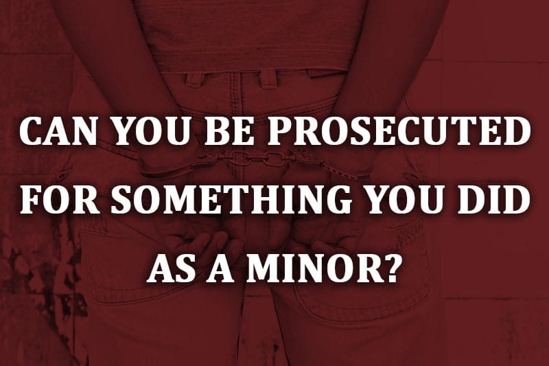can you be prosecuted for something you did as a minor?