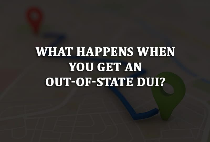 what happens when you get an out-of-state DUI?