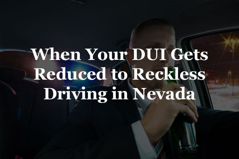 when your dui gets reduced to reckless driving