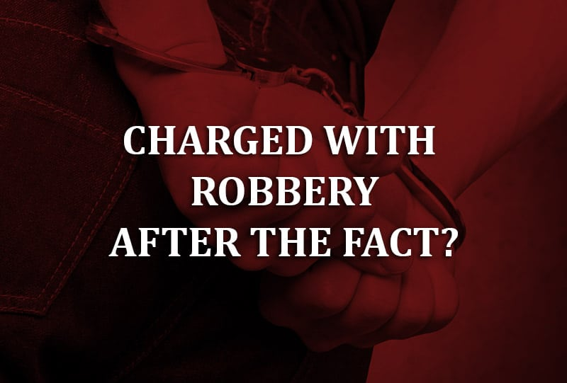 charged with robbery after the fact?