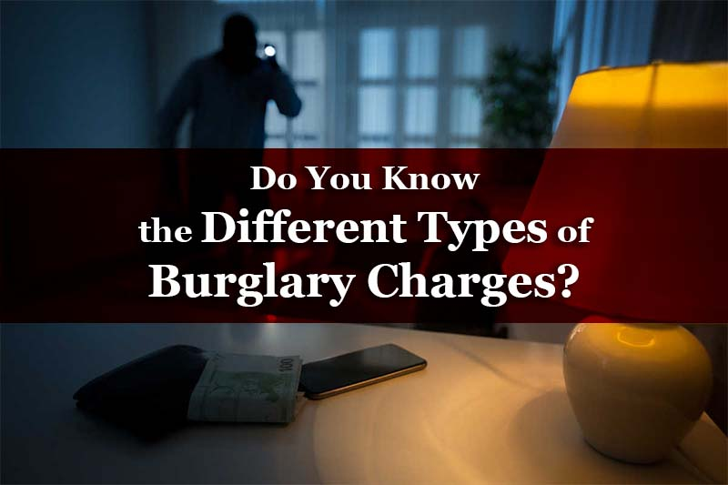 do you know the different types of burglary charges?