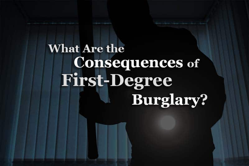 what are the consequences of first-degree burglary?