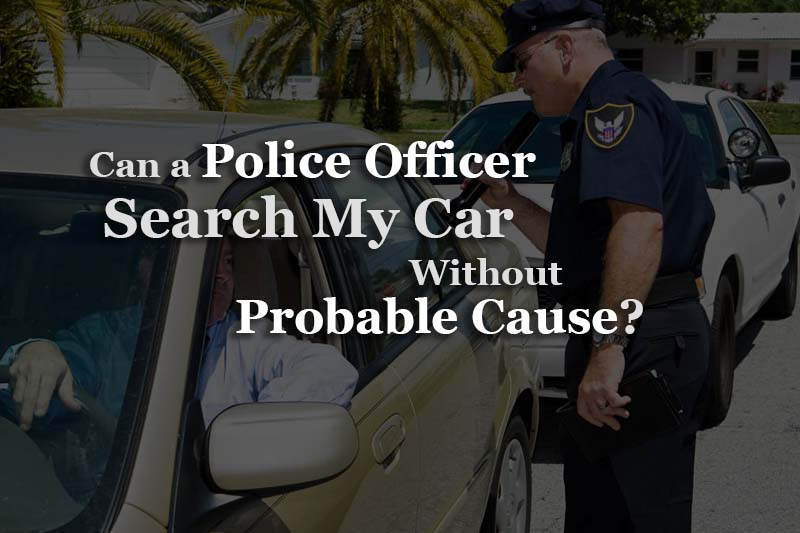 Can A Police Officer Search My Car Without Probable Cause