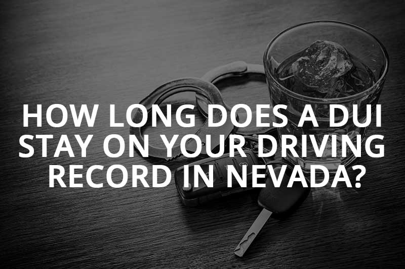 how long does a dui stay on your record in nevada?